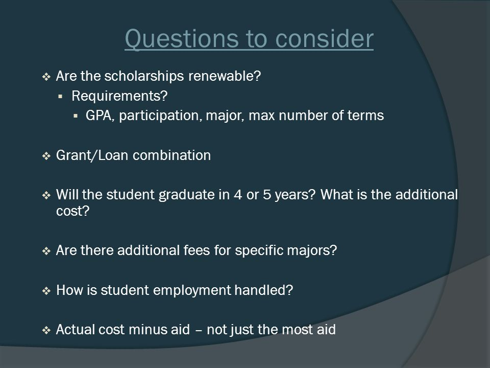 Questions to consider  Are the scholarships renewable.