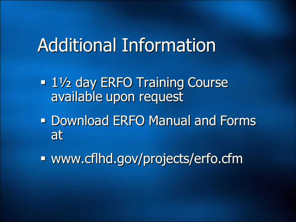 Additional Information  1½ day ERFO Training Course available upon request  Download ERFO Manual and Forms at  www.cflhd.gov/projects/erfo.cfm  1½ day ERFO Training Course available upon request  Download ERFO Manual and Forms at  www.cflhd.gov/projects/erfo.cfm
