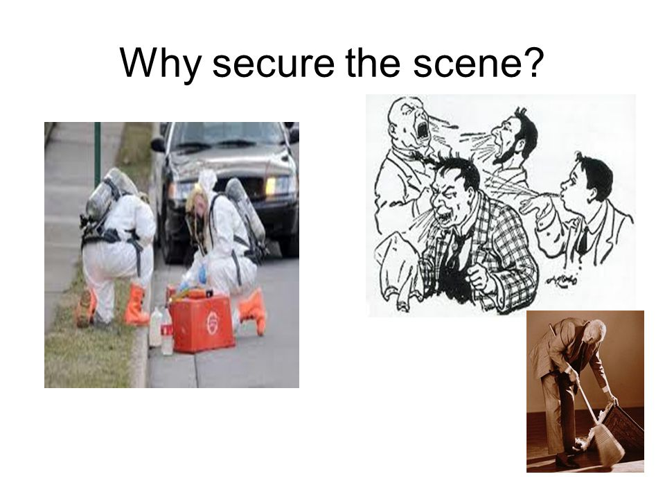 Why secure the scene