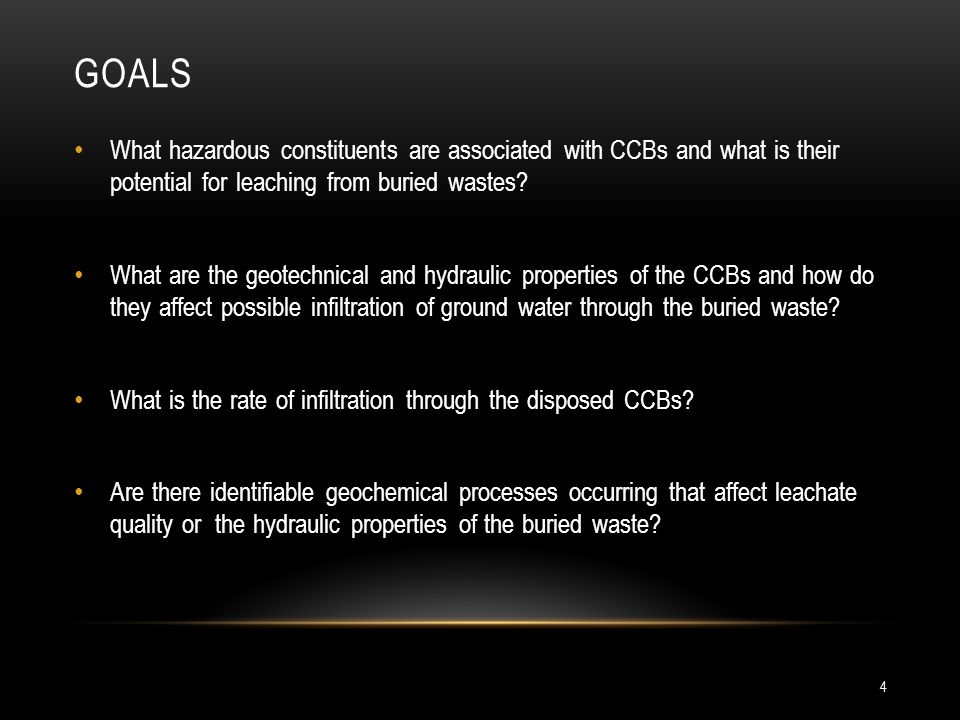 GOALS 4 What hazardous constituents are associated with CCBs and what is their potential for leaching from buried wastes.