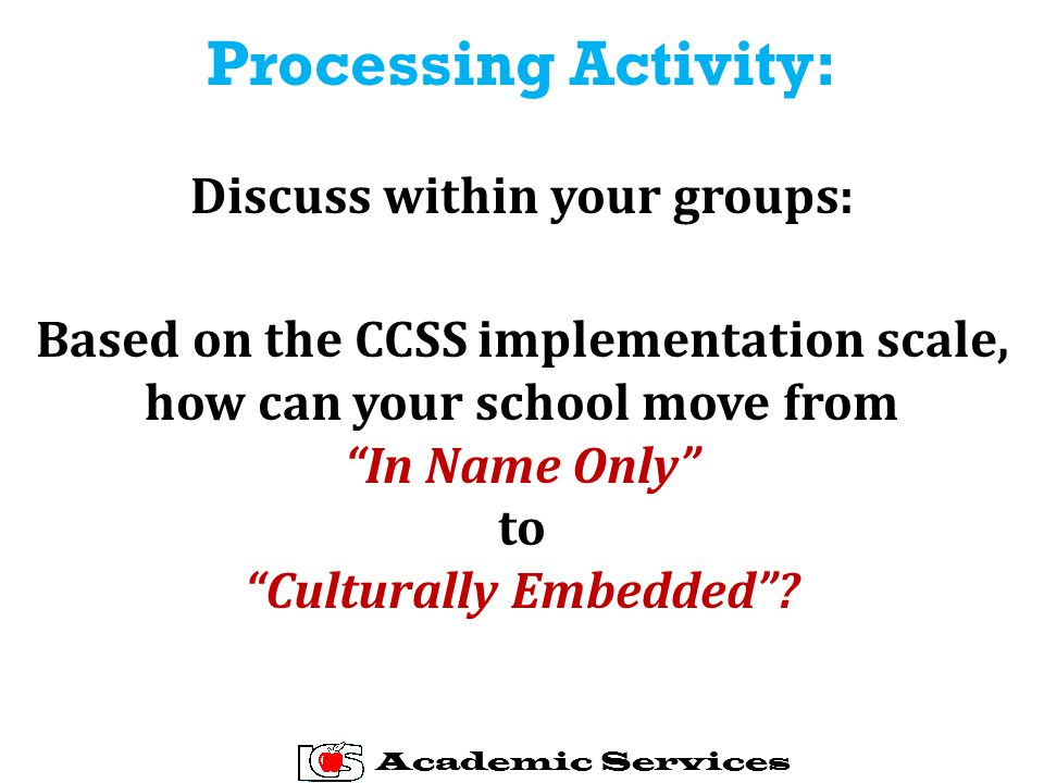 Discuss within your groups: Based on the CCSS implementation scale, how can your school move from In Name Only to Culturally Embedded .