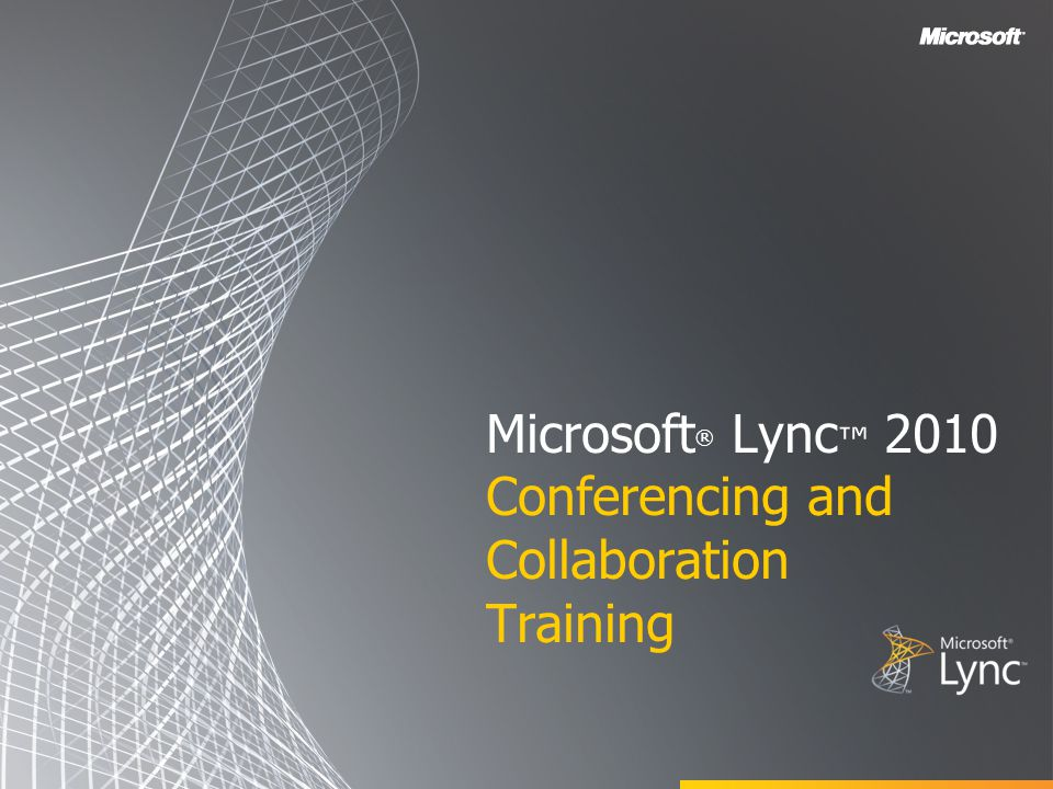 Microsoft ® Lync ™ 2010 Conferencing and Collaboration Training