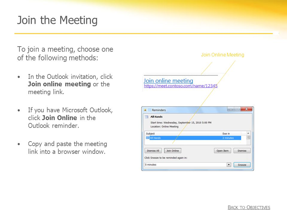 Join the Meeting To join a meeting, choose one of the following methods: In the Outlook invitation, click Join online meeting or the meeting link.