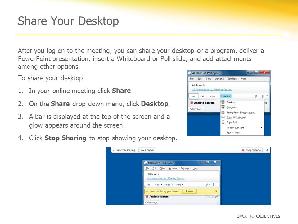 Share Your Desktop To share your desktop: 1.In your online meeting click Share.