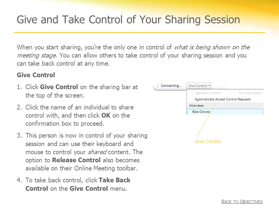 Give and Take Control of Your Sharing Session Give Control 1.Click Give Control on the sharing bar at the top of the screen.