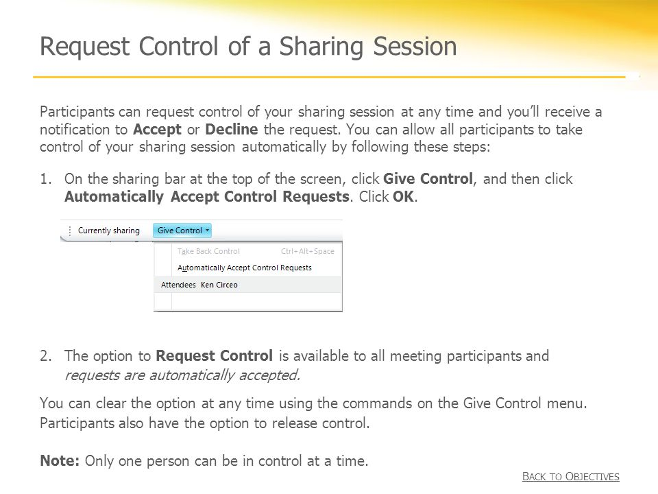 Request Control of a Sharing Session Participants can request control of your sharing session at any time and you'll receive a notification to Accept or Decline the request.