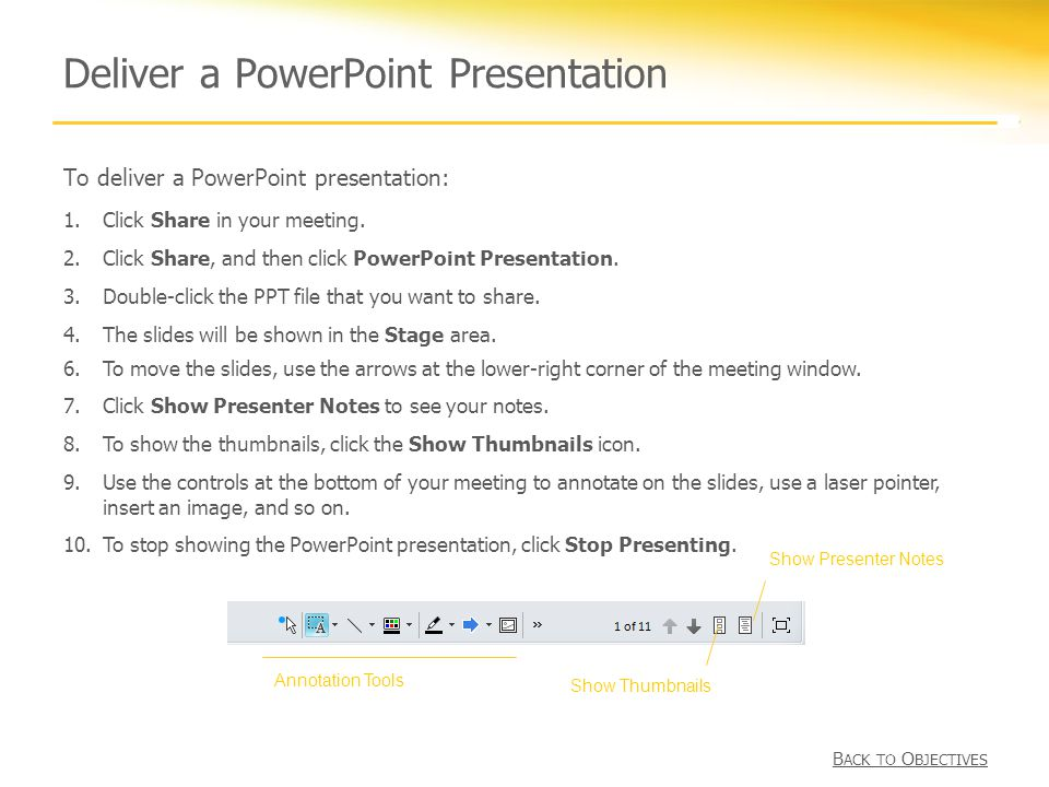 Deliver a PowerPoint Presentation To deliver a PowerPoint presentation: 1.Click Share in your meeting.