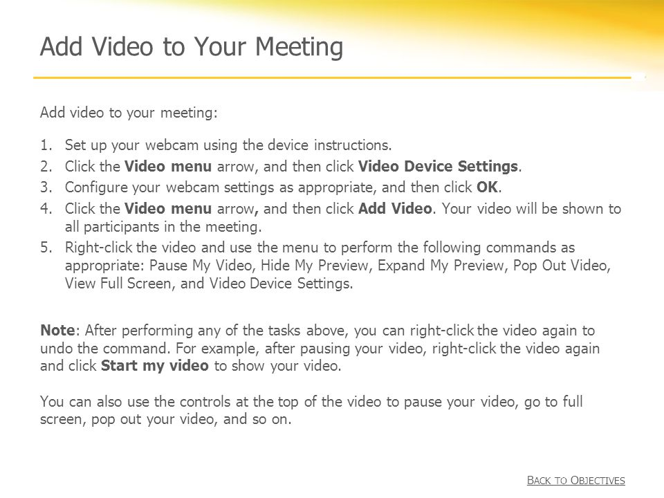 Add Video to Your Meeting Add video to your meeting: 1.Set up your webcam using the device instructions.