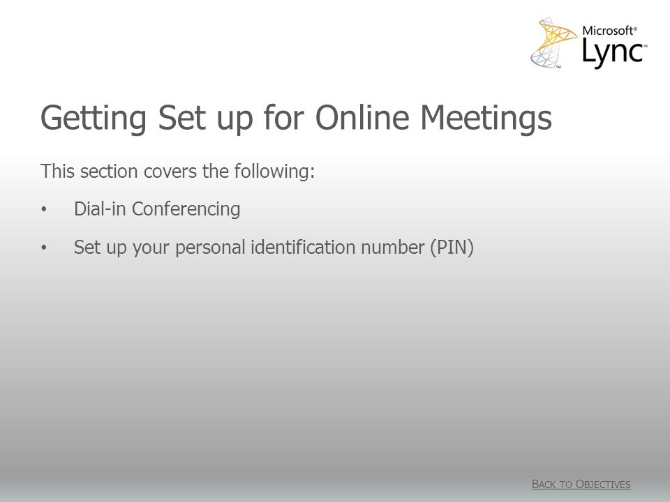 Getting Set up for Online Meetings This section covers the following: Dial-in Conferencing Set up your personal identification number (PIN) B ACK TO O BJECTIVES