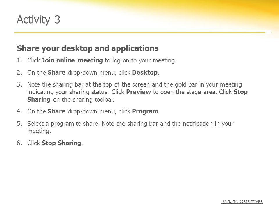 Share your desktop and applications Activity 3 1.Click Join online meeting to log on to your meeting.