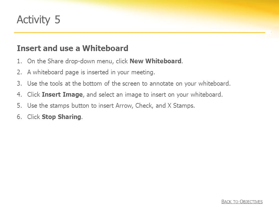 Insert and use a Whiteboard Activity 5 1.On the Share drop-down menu, click New Whiteboard.