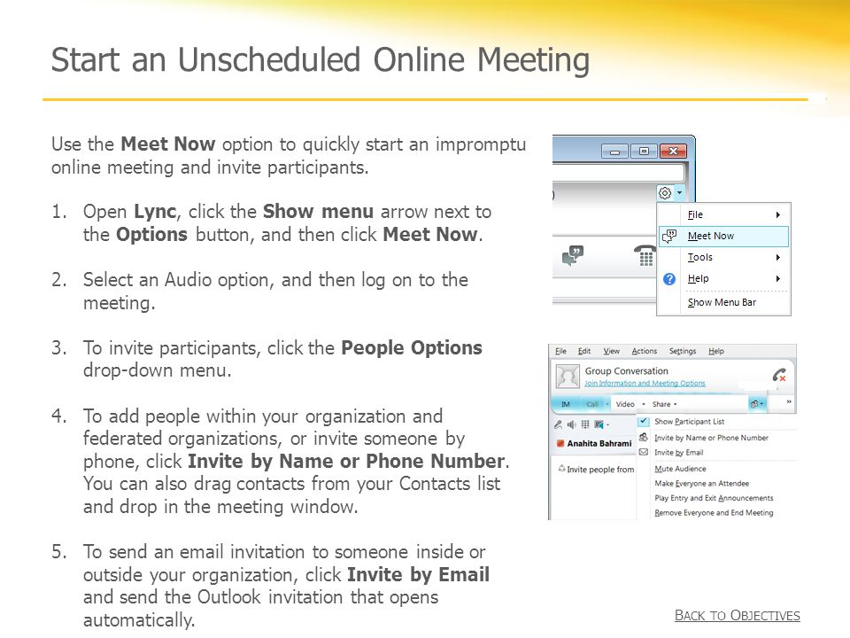 Start an Unscheduled Online Meeting 1.Open Lync, click the Show menu arrow next to the Options button, and then click Meet Now.