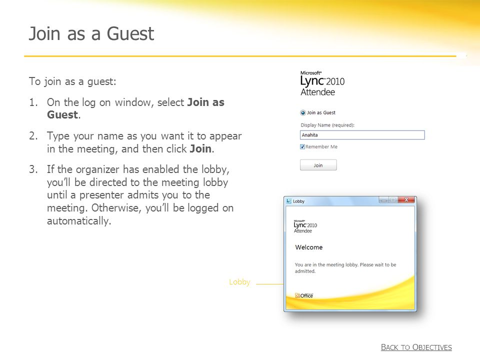 To join as a guest: 1.On the log on window, select Join as Guest.