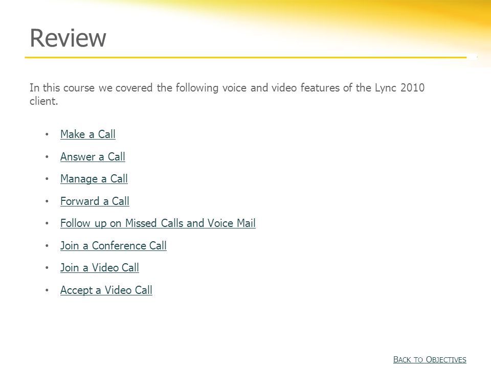 Review In this course we covered the following voice and video features of the Lync 2010 client.