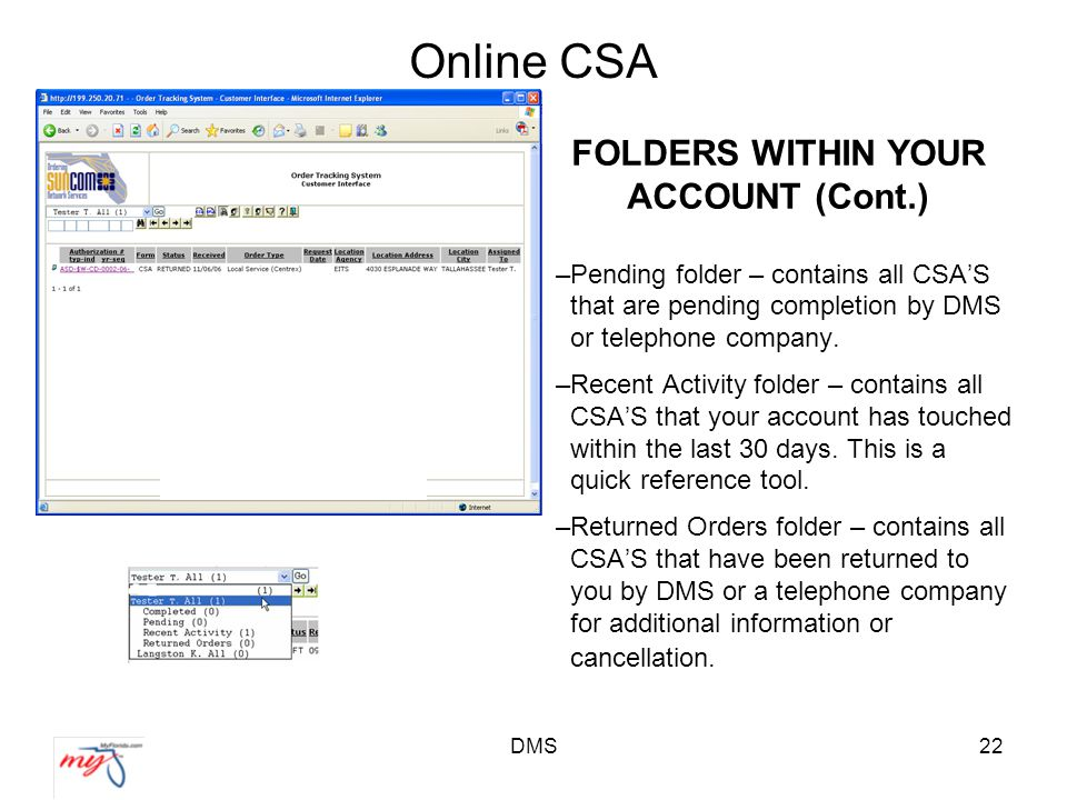 DMS22 Online CSA FOLDERS WITHIN YOUR ACCOUNT (Cont.) –Pending folder – contains all CSA'S that are pending completion by DMS or telephone company.