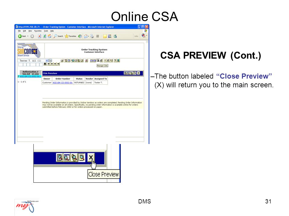 DMS31 Online CSA CSA PREVIEW (Cont.) –The button labeled Close Preview (X) will return you to the main screen.