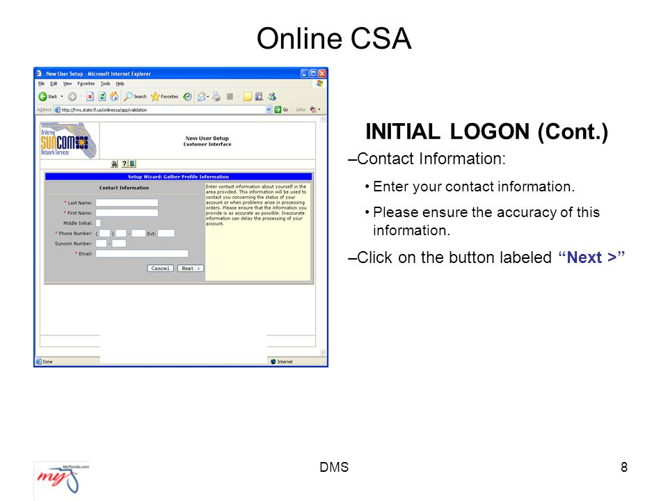 DMS8 Online CSA INITIAL LOGON (Cont.) –Contact Information: Enter your contact information.