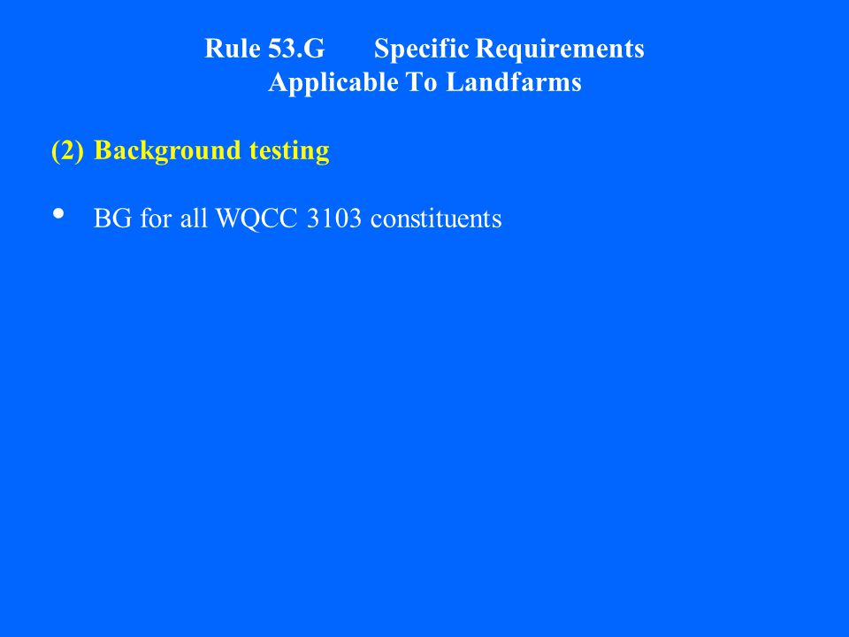 Rule 53.G Specific Requirements Applicable To Landfarms (2)Background testing BG for all WQCC 3103 constituents