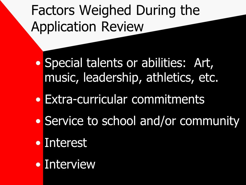 Factors Weighed During the Application Review SAT or ACT scores (PSAT & PLAN) Essay (important to all private and highly selective schools) Secondary School Report: –Counselor evaluation of the student