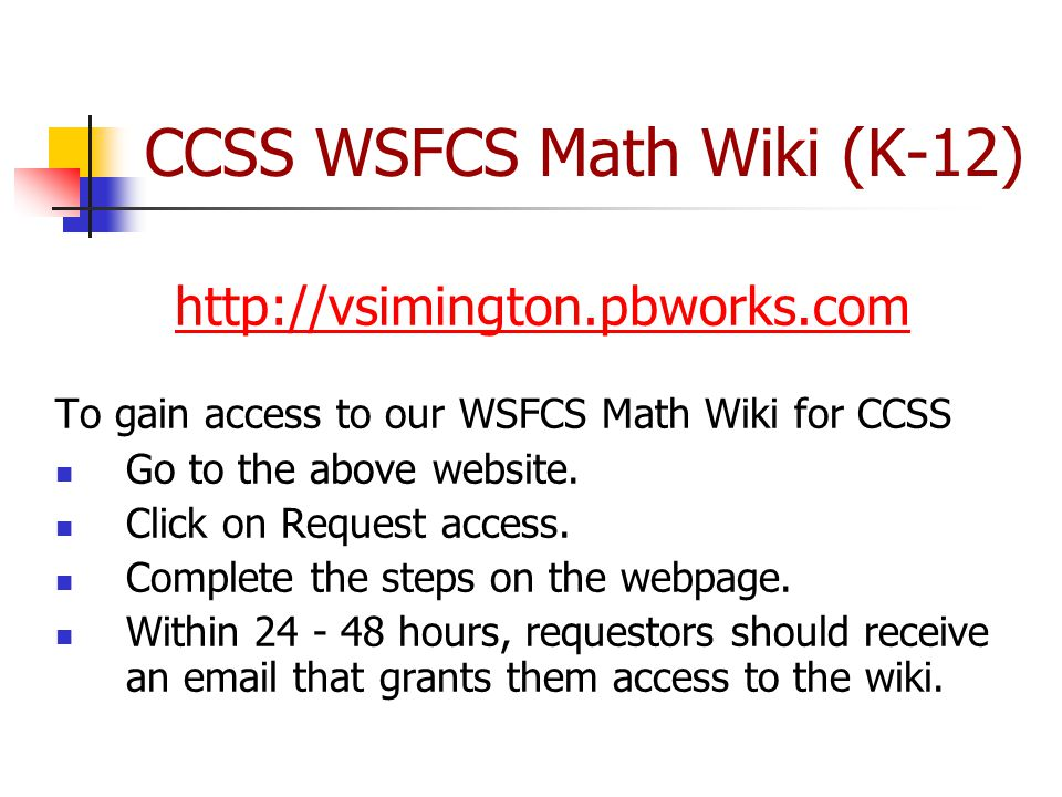 CCSS WSFCS Math Wiki (K-12) http://vsimington.pbworks.com To gain access to our WSFCS Math Wiki for CCSS Go to the above website.
