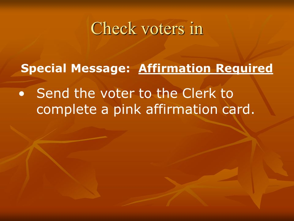 Check voters in Send the voter to the Clerk to complete a pink affirmation card.