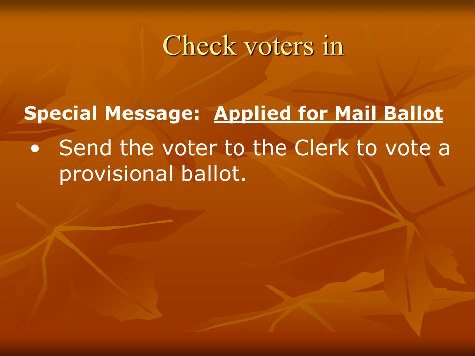 Check voters in Send the voter to the Clerk to vote a provisional ballot.
