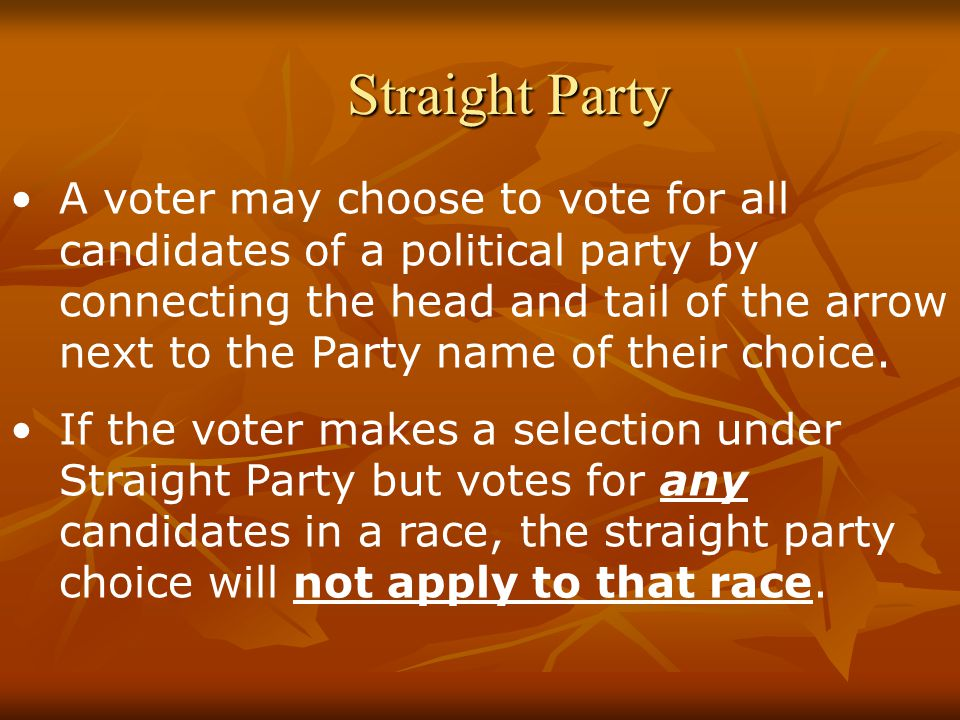 Straight Party A voter may choose to vote for all candidates of a political party by connecting the head and tail of the arrow next to the Party name of their choice.