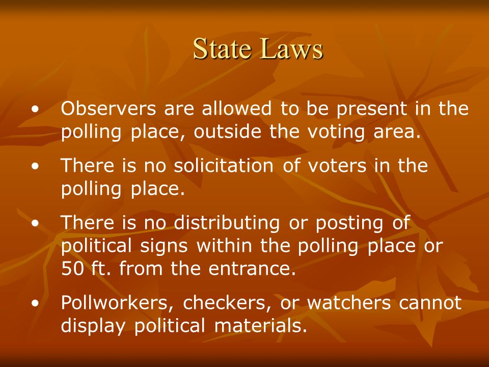 State Laws Observers are allowed to be present in the polling place, outside the voting area.
