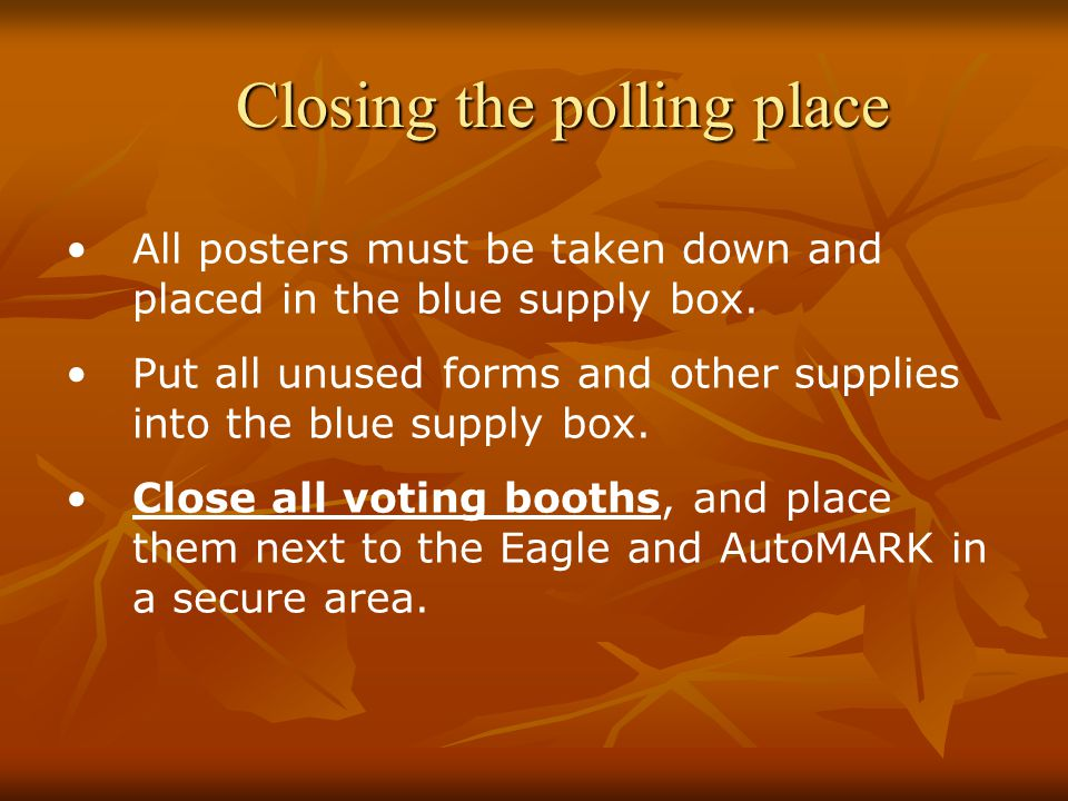 Closing the polling place All posters must be taken down and placed in the blue supply box.