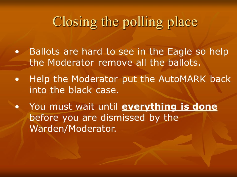 Closing the polling place Ballots are hard to see in the Eagle so help the Moderator remove all the ballots.