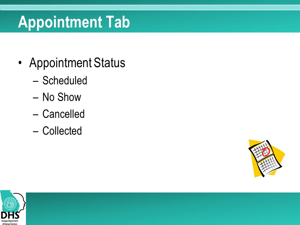 Appointment Tab Appointment Status –Scheduled –No Show –Cancelled –Collected