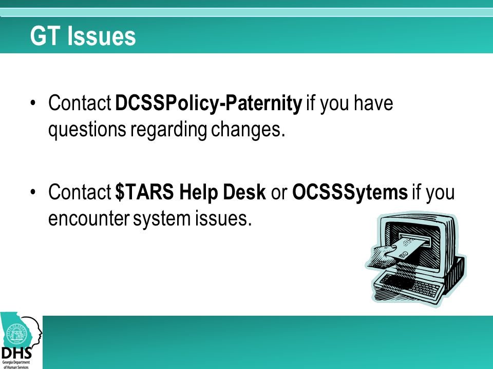 GT Issues Contact DCSSPolicy-Paternity if you have questions regarding changes.