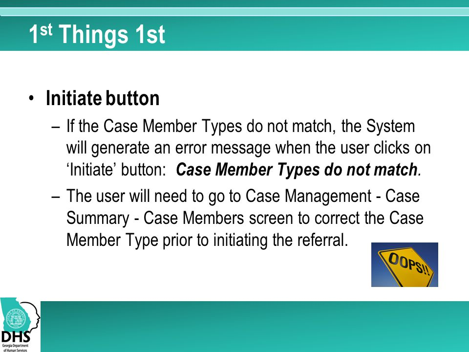 1 st Things 1st Initiate button –If the Case Member Types do not match, the System will generate an error message when the user clicks on 'Initiate' button: Case Member Types do not match.