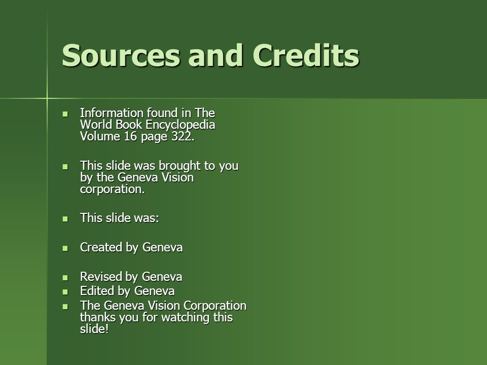 Sources and Credits Information found in The World Book Encyclopedia Volume 16 page 322.