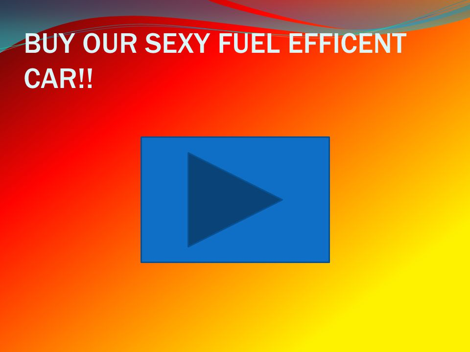 BUY OUR SEXY FUEL EFFICENT CAR!!