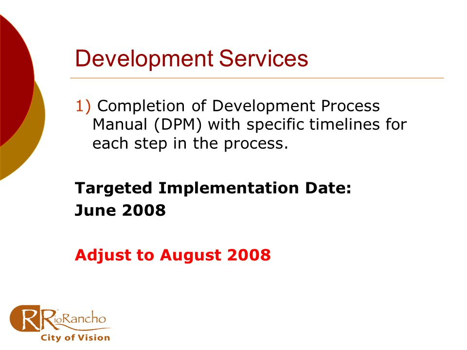 Development Services 1) Completion of Development Process Manual (DPM) with specific timelines for each step in the process.
