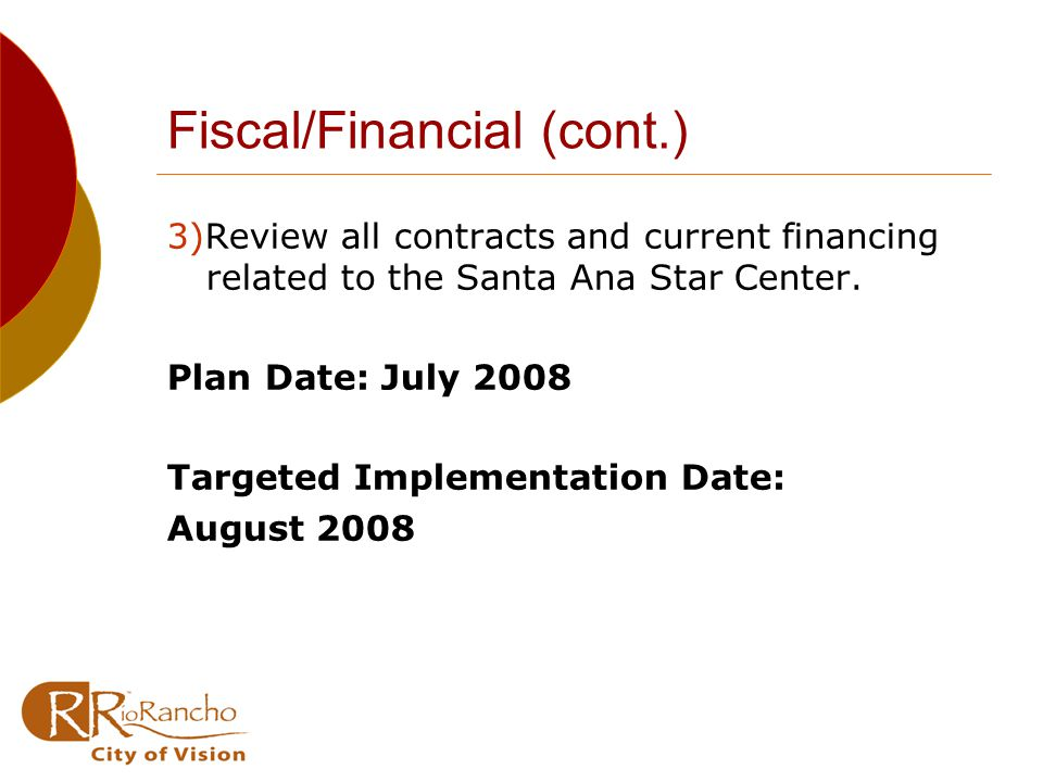 Fiscal/Financial (cont.) 3)Review all contracts and current financing related to the Santa Ana Star Center.