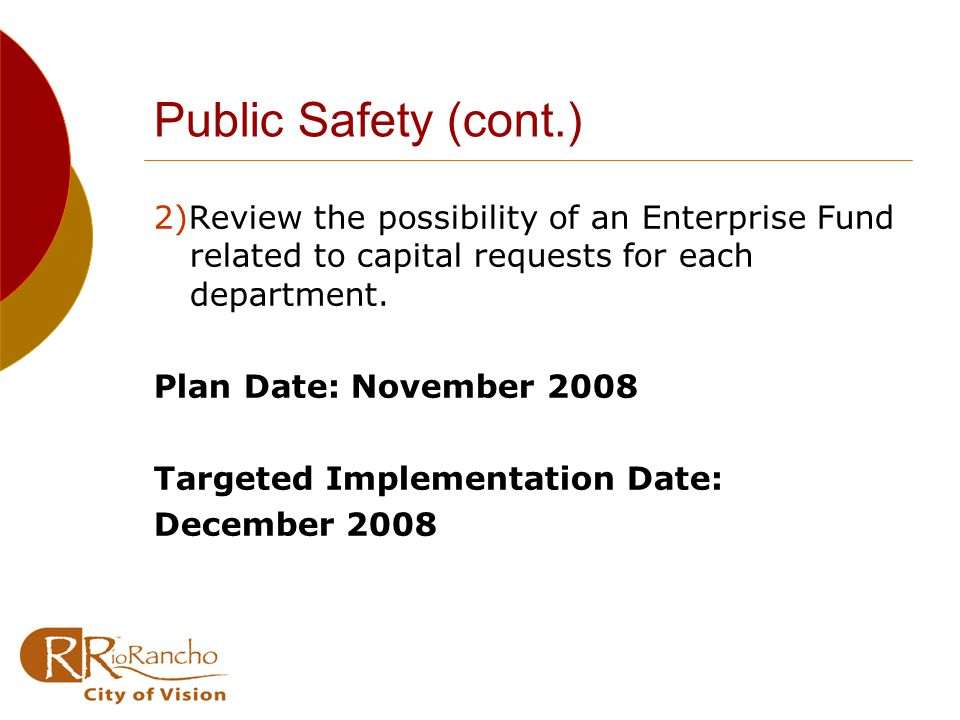 Public Safety (cont.) 2)Review the possibility of an Enterprise Fund related to capital requests for each department.