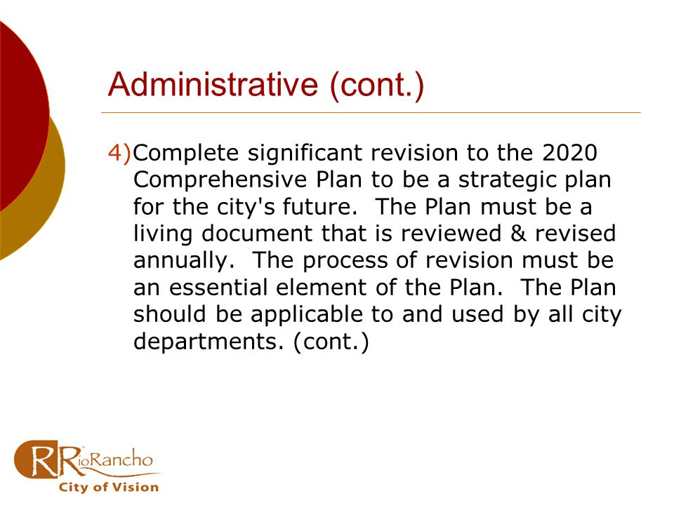 Administrative (cont.) 4)Complete significant revision to the 2020 Comprehensive Plan to be a strategic plan for the city s future.
