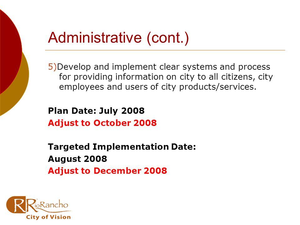 Administrative (cont.) 5)Develop and implement clear systems and process for providing information on city to all citizens, city employees and users of city products/services.