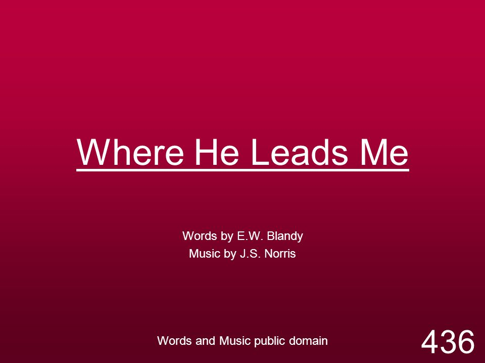 Where He Leads Me Words by E W  Blandy Music by J S  Norris