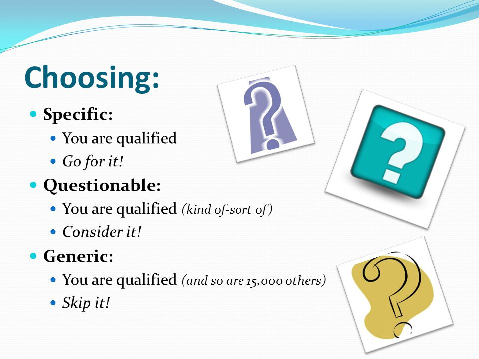 Choosing: Specific: You are qualified Go for it.