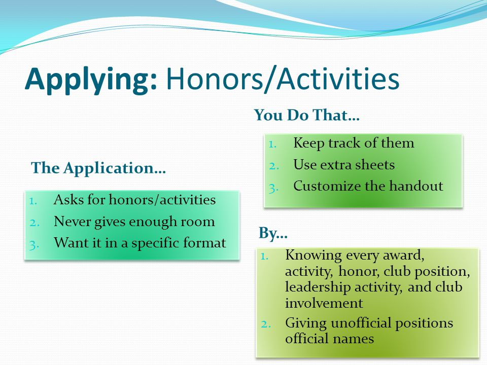 Applying: Honors/Activities By… You Do That… 1. Asks for honors/activities 2.