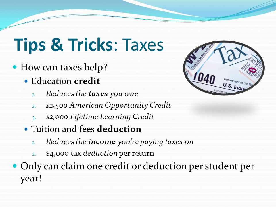 Tips & Tricks: Taxes How can taxes help. Education credit 1.