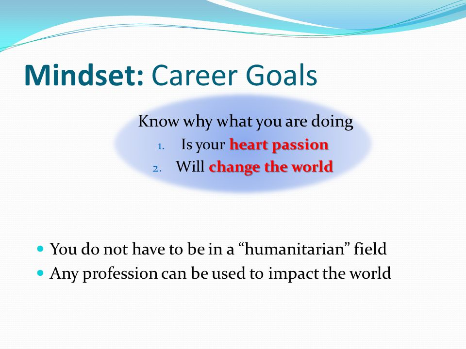 Mindset: Career Goals Know why what you are doing heart passion 1.