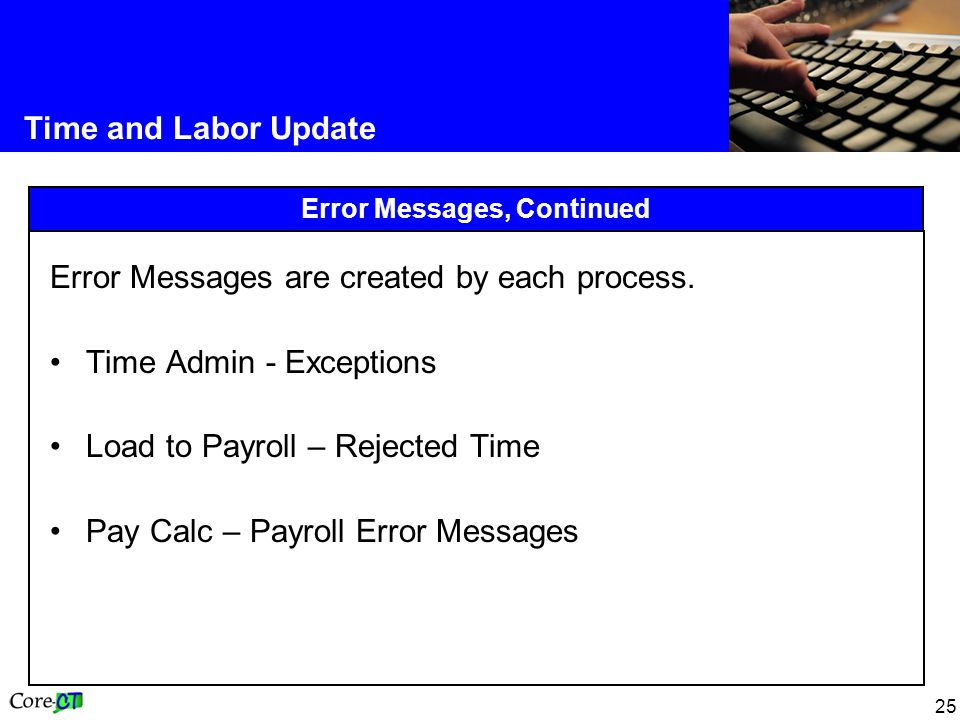 25 Time and Labor Update Error Messages, Continued Error Messages are created by each process.