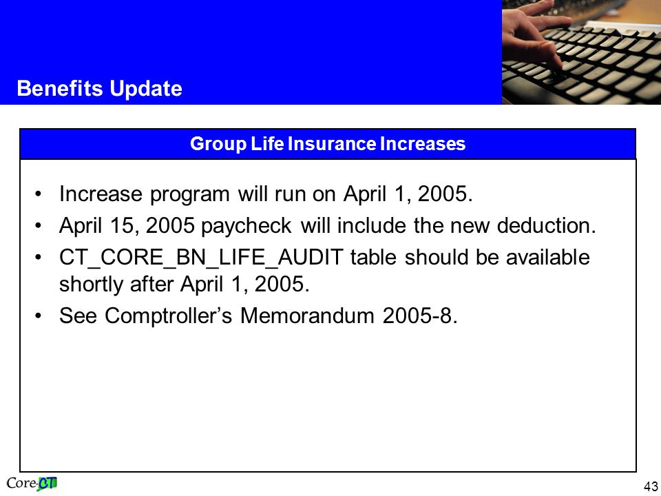 43 Benefits Update Group Life Insurance Increases Increase program will run on April 1, 2005.