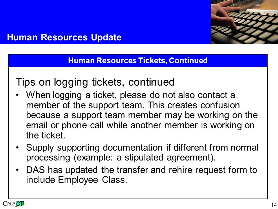 14 Human Resources Update Human Resources Tickets, Continued Tips on logging tickets, continued When logging a ticket, please do not also contact a member of the support team.