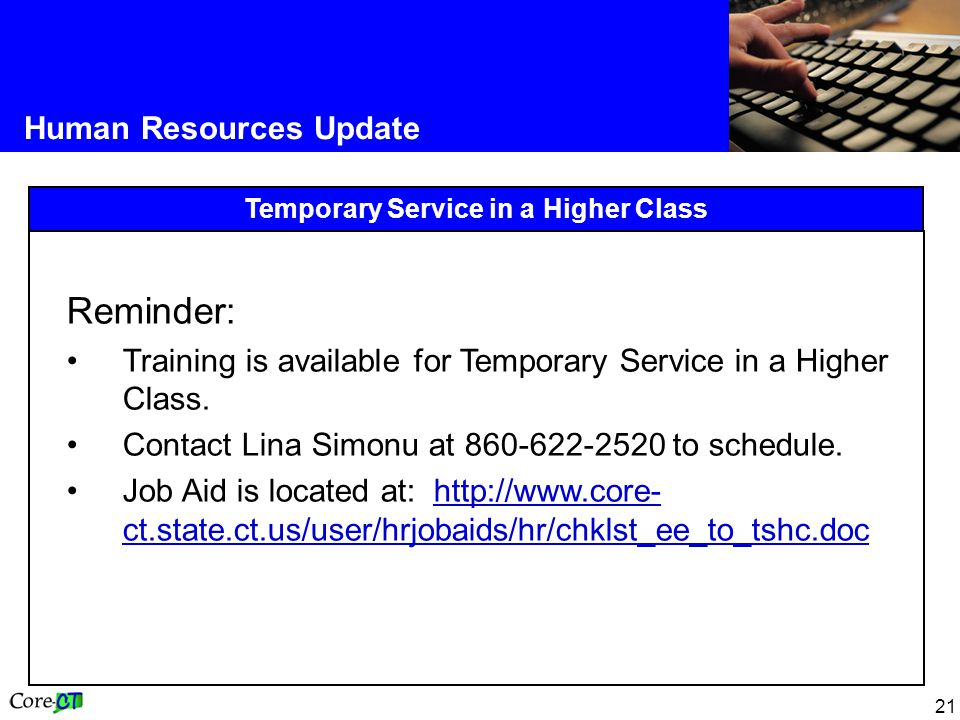 21 Human Resources Update Temporary Service in a Higher Class Reminder: Training is available for Temporary Service in a Higher Class.