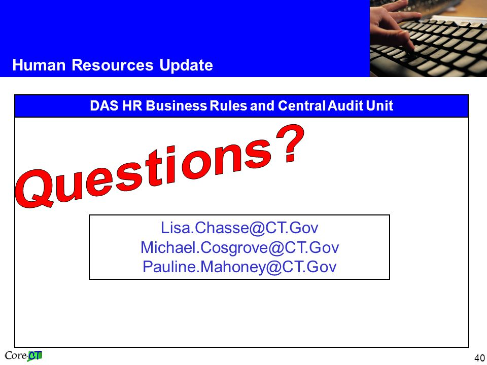 40 Human Resources Update DAS HR Business Rules and Central Audit Unit Lisa.Chasse@CT.Gov Michael.Cosgrove@CT.Gov Pauline.Mahoney@CT.Gov